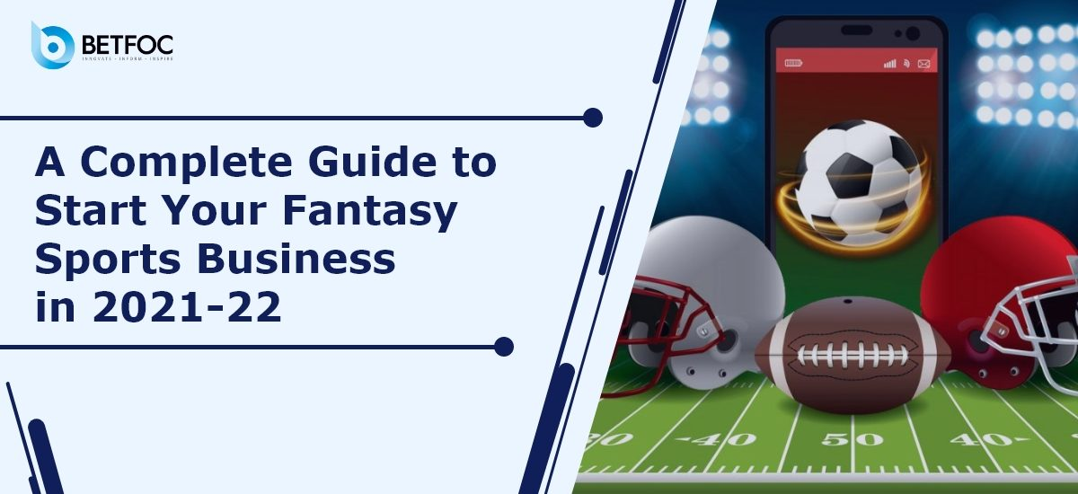 A Complete Guide to Start Your Fantasy Sports Business in 2021-22