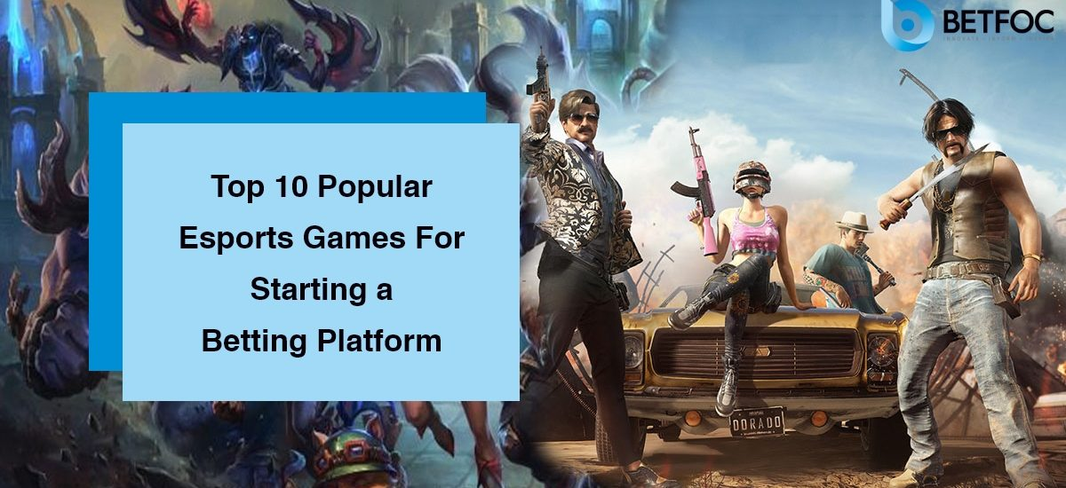 Top 10 Popular Esports Games For Starting a Betting Platform